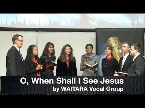 O, When Shall I See Jesus by Waitara VG