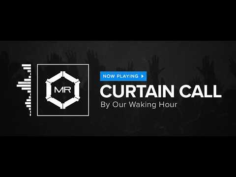 Клип Our Waking Hour - Curtain Call