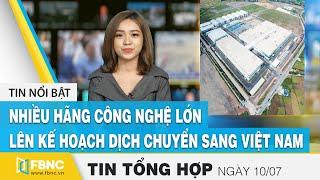 Tin tức | Bản tin tối 10/7: Nhiều hãng công nghệ lớn lên kế hoạch dịch chuyển sang Việt Nam | FBNC