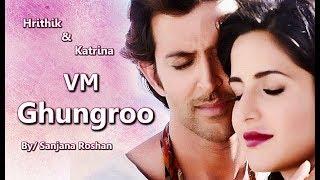Ghungroo Song - VM | Hrithik Roshan And Katrina Kaif - Mix | Arijit Singh, Shilpa Rao