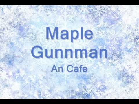 Maple Gunman - AN CAFE
