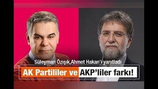 Süleyman Özışık : AK Partililer ve AKP'liler farkı!