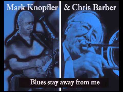 Barber Blues : Mark Knopfler & Chris Barber - Blues stay away from me (Live ...