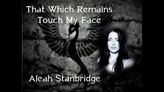 That Which Remains   Touch My Face Aleah Stanbridge lyrics 0