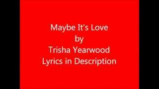 Watch Trisha Yearwood Maybe Its Love video
