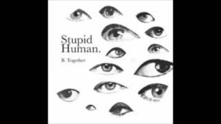 stupid human together