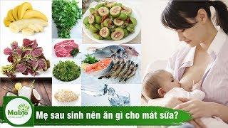 Mẹ sau sinh nên ăn gì, uống gì cho mát sữa?
