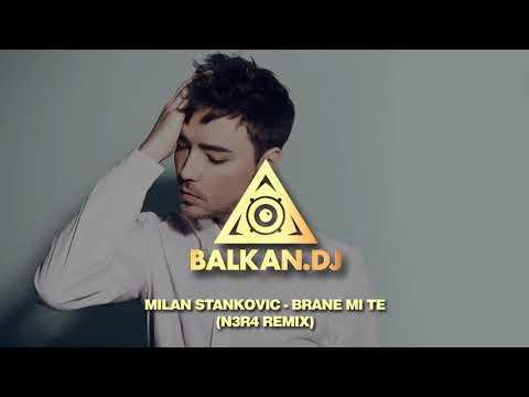 Milan Stankovic - Brane mi te (N3R4 Remix)