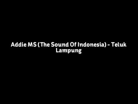 Addie MS (The Sound Of Indonesia) - Teluk Lampung