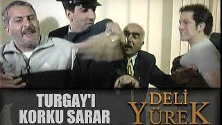 Deli Yürek Bölüm 62 - Turgay'ı Korku Sarar