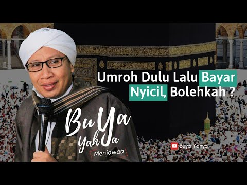 Umroh Dulu Lalu Bayar Nyicil, Bolehkah ? | Buya Yahya Menjawab.