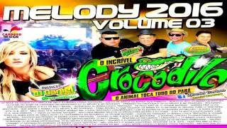 ♬ CD MELODY 2016   CROCODILO VOL 03 ♬   YouTube