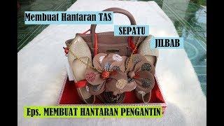 Membuat HANTARAN Sepatu tas dan jilbab