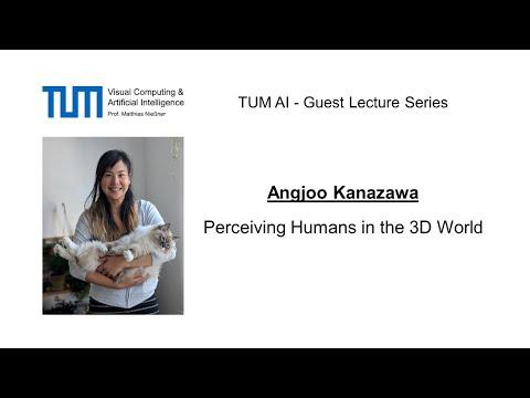 TUM AI Lecture Series - Perceiving Humans in the 3D World (Angjoo Kanazawa)