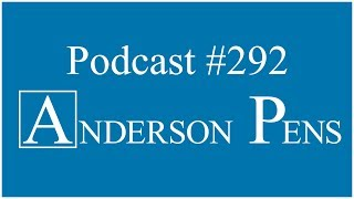 Anderson Pens Podcast #292