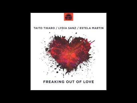 Taito Tikaro,  Lydia Sanz,  Estela Martin - Freaking out of Love - Mauro Mozart Remix