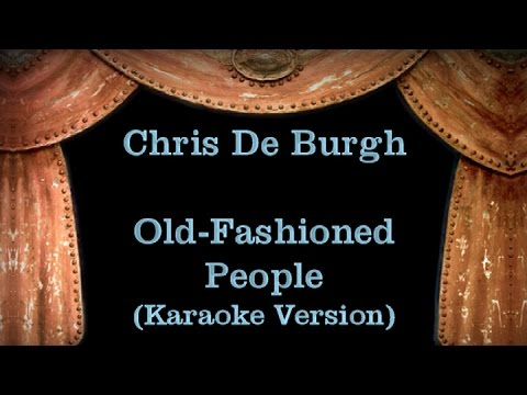 Chris De Burgh - Old Fashioned People - Lyrics (Karaoke Version)