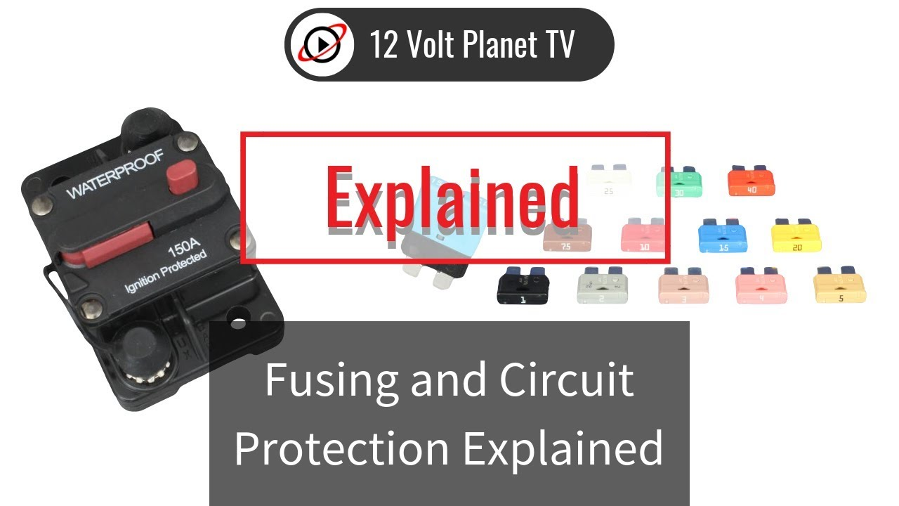 Fusing and Circuit Protection Explained | 12 Volt Planet
