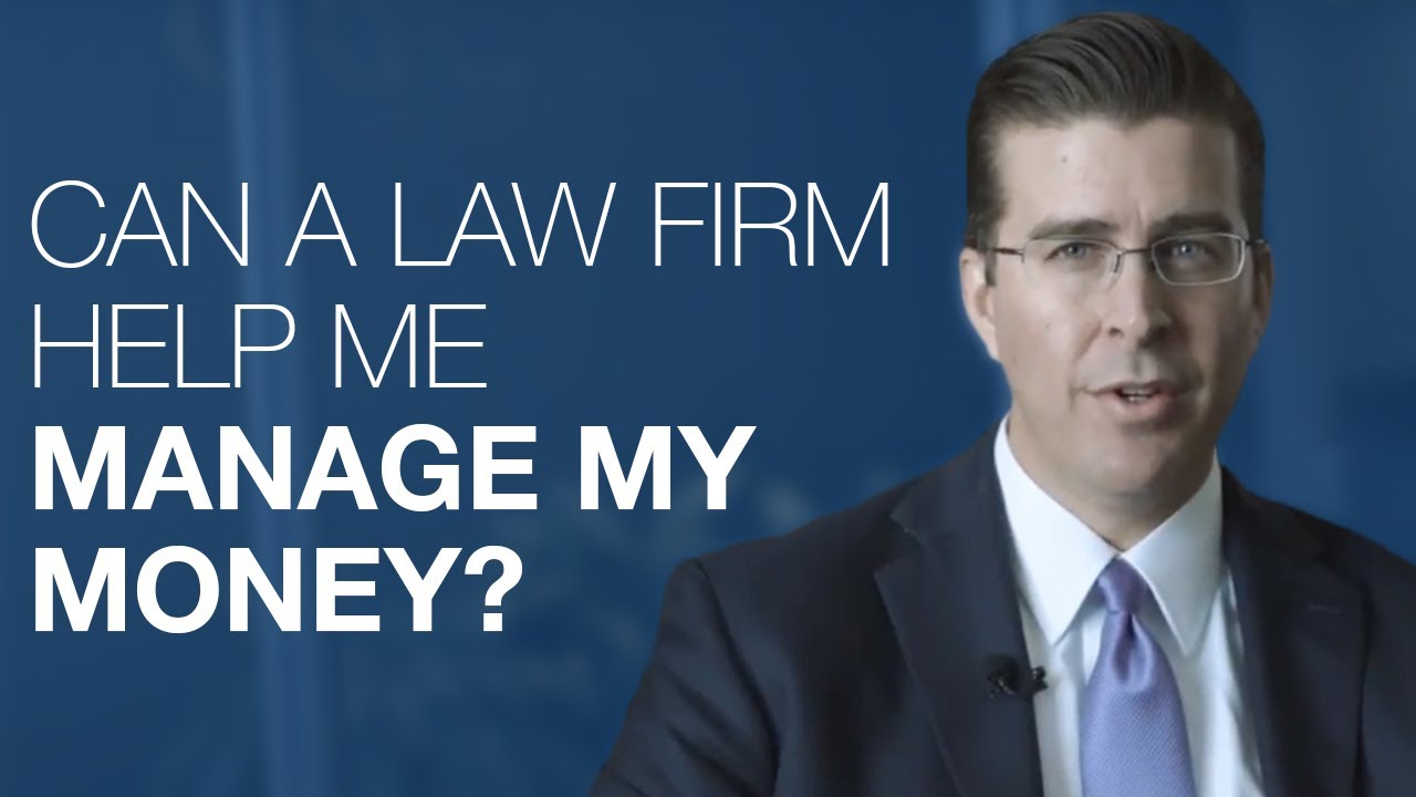 can a law firm help me manage my money youtube