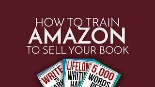 How to Train Amazon to Sell Your Book
