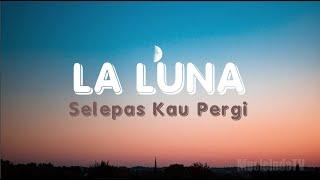 La Luna - Selepas Kau Pergi
