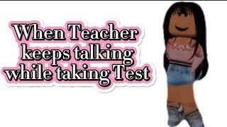 When Teacher keeps talking while taking a Test