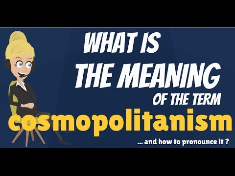 What is COSMOPOLITANISM? What does COSMOPOLITANISM mean? COSMOPOLITANISM meaning & definition