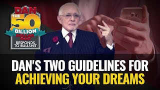 DAN'S TWO GUIDELINES FOR ACHIEVING YOUR DREAMS | DAN RESPONDS TO BULLSHIT