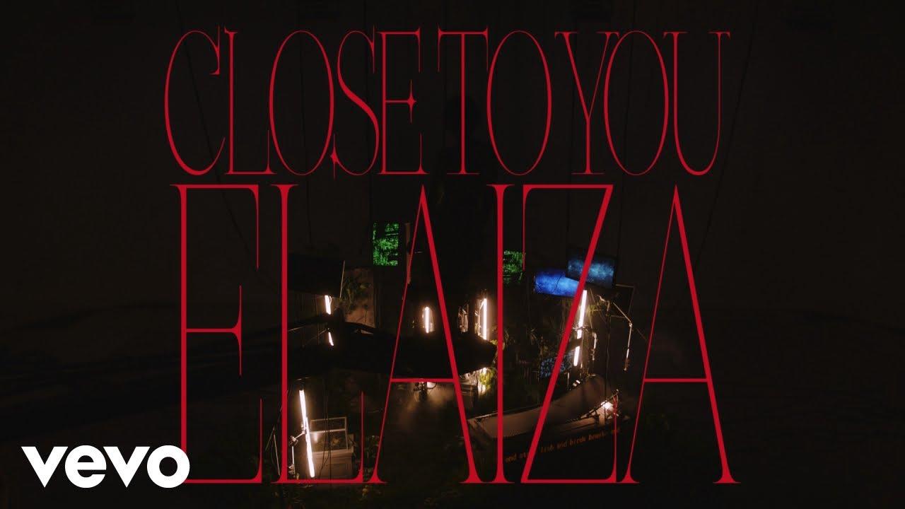 ELAIZA - 'Close to you' (official video)