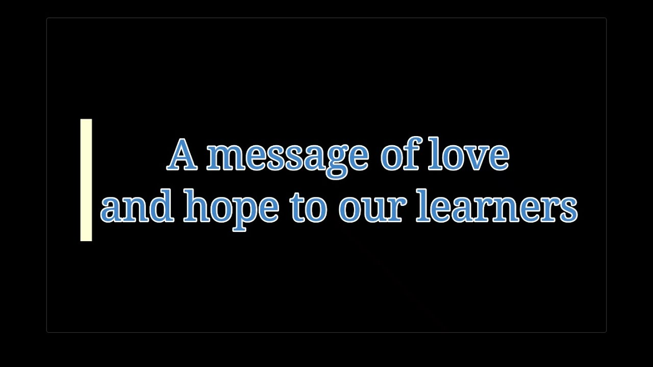 A message of love and hope to our learners