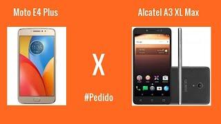 Moto E4 Plus vs Alcatel A3 Xl Max #Pedido