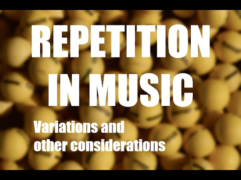 Repetition in Music, Variations and Other Considerations