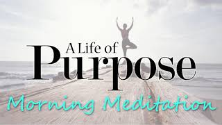 A Powerful Morning Meditation for A Life of Purpose