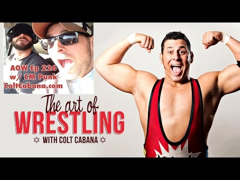 CM Punk - Art of Wrestling Ep 226 w/ Colt Cabana