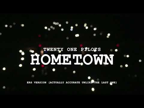 [updated & Accurate] Hometown (ERS Version)   Twenty One Pilots