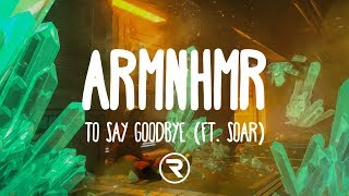 ARMNHMR - To Say Goodbye (Ft. Soar)