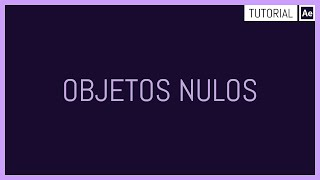 Animando con Objetos Nulos - Tutorial After Effects