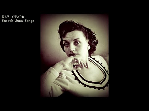Kay Starr - Smooth Jazz Songs (All the Greatest Tracks)
