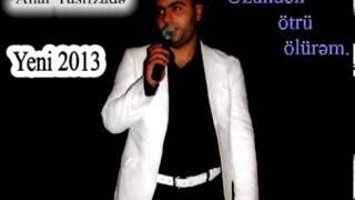 Anar Yusifzade Ozunden otru olurem 2013 Yeni
