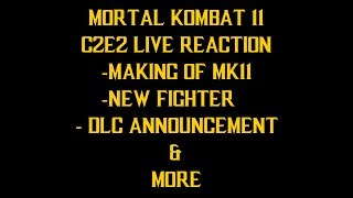 MK11 C2E2 LIVE REACTION: MAKING OF MK11, NEW FIGHTER, DLC ANNOUNCEMENT & MORE