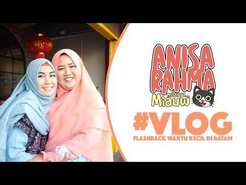 #VLOG 39 - FLASHBACK WAKTU KECIL DI BATAM || Anisa Rahma