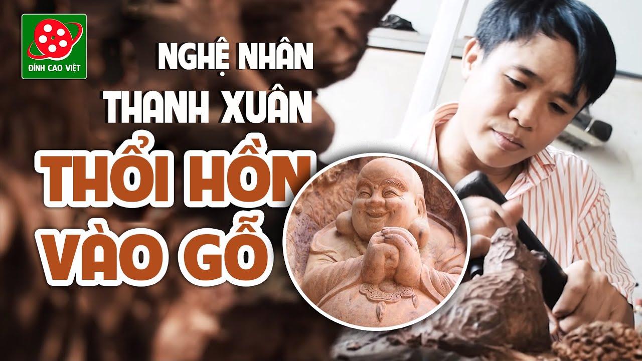 Đỉnh cao nghệ thuật điêu khắc I Người thổi hồn cho tượng gỗ Đạt Ma @Đỉnh Cao Việt