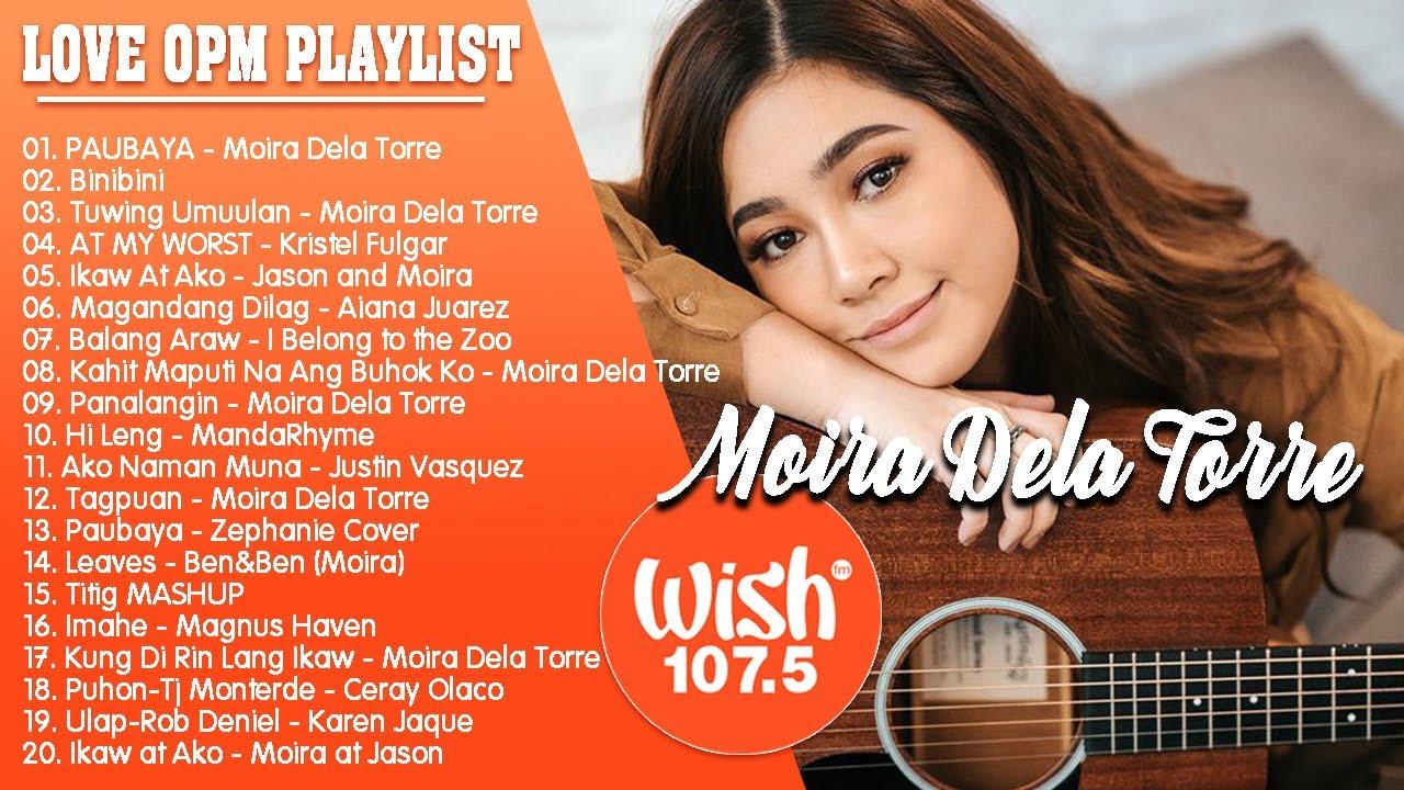 Moira Dela Torre Playlist - TOP 100 WISH 107.5 SONGS 2021 | PAUBAYA, Tuwing Umuulan, Binibini