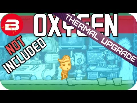 Oxygen Not Included: IF THE DAM BREAKS..! Lets Play Oxygen Not Included Gameplay #11 THERMAL UPGRADE