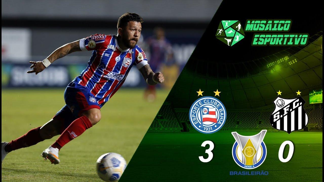 Bahia 3 X 0 Santos Melhores Momentos Série A Brasileirão 2021