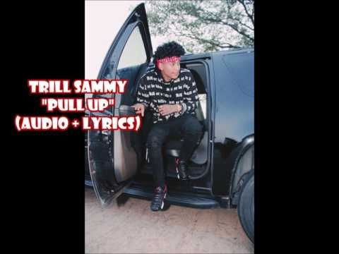Trill Sammy -  Pull Up (audio + lyrics)