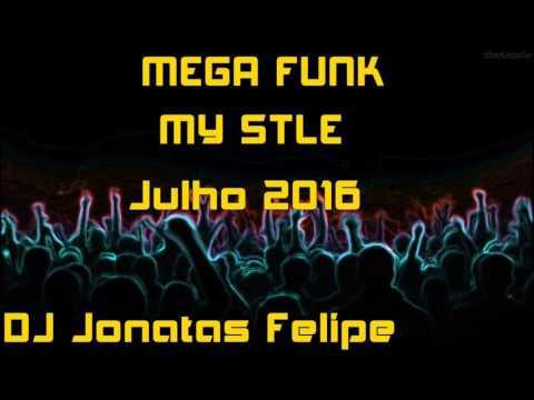 Mega Funk My Style Julho 2016 (DJ Jonatas Felipe)