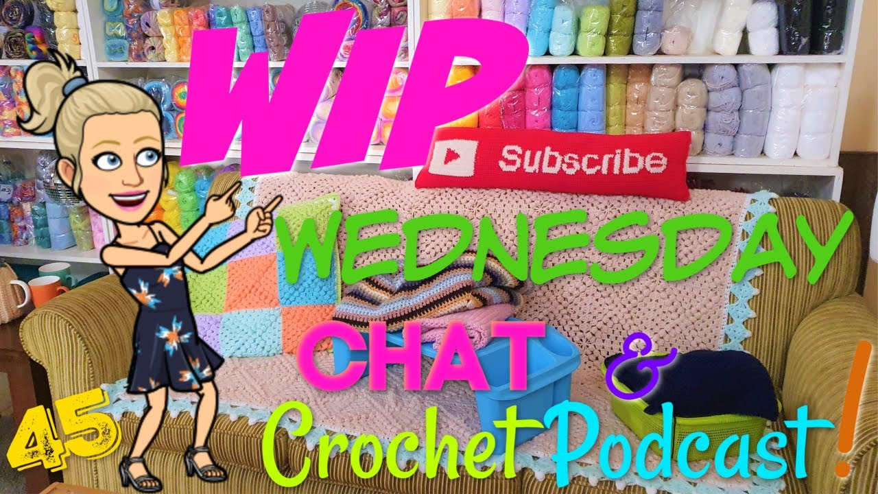 WIP Wednesday Crochet Chat & Hook Along 45!