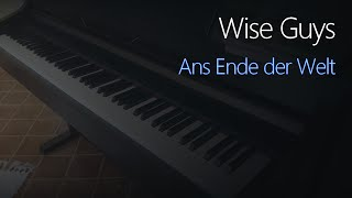 Wise Guys: Ans Ende der Welt | Piano Cover