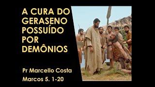 A cura do geraseno possuído por demônios - Pr Marcello Costa